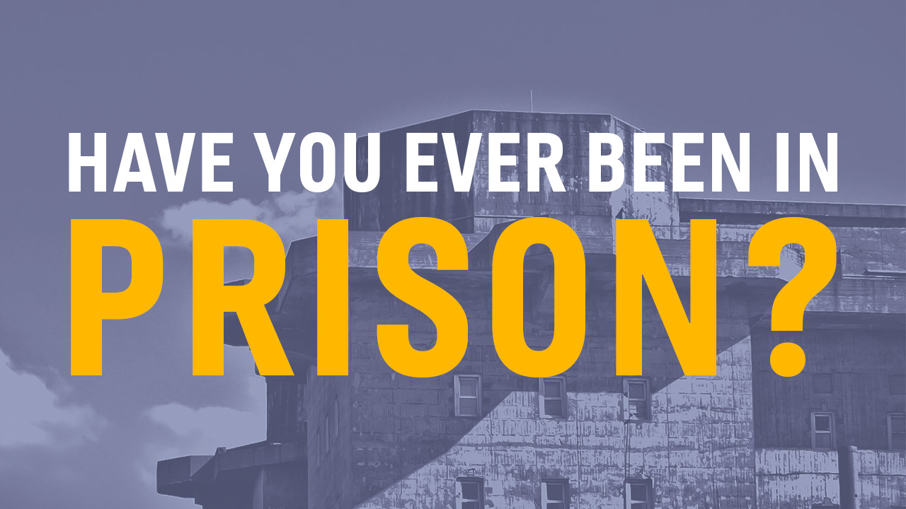Have You Ever Been in Prison_