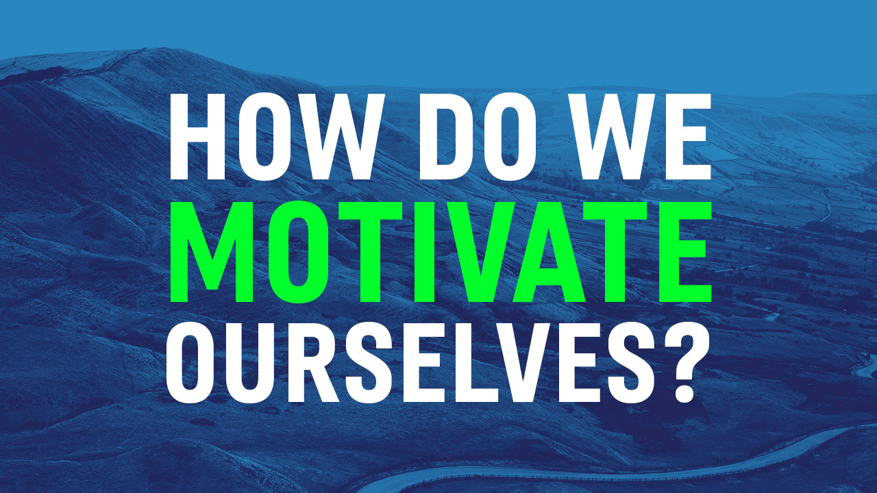 How Do We Motivate Ourselves