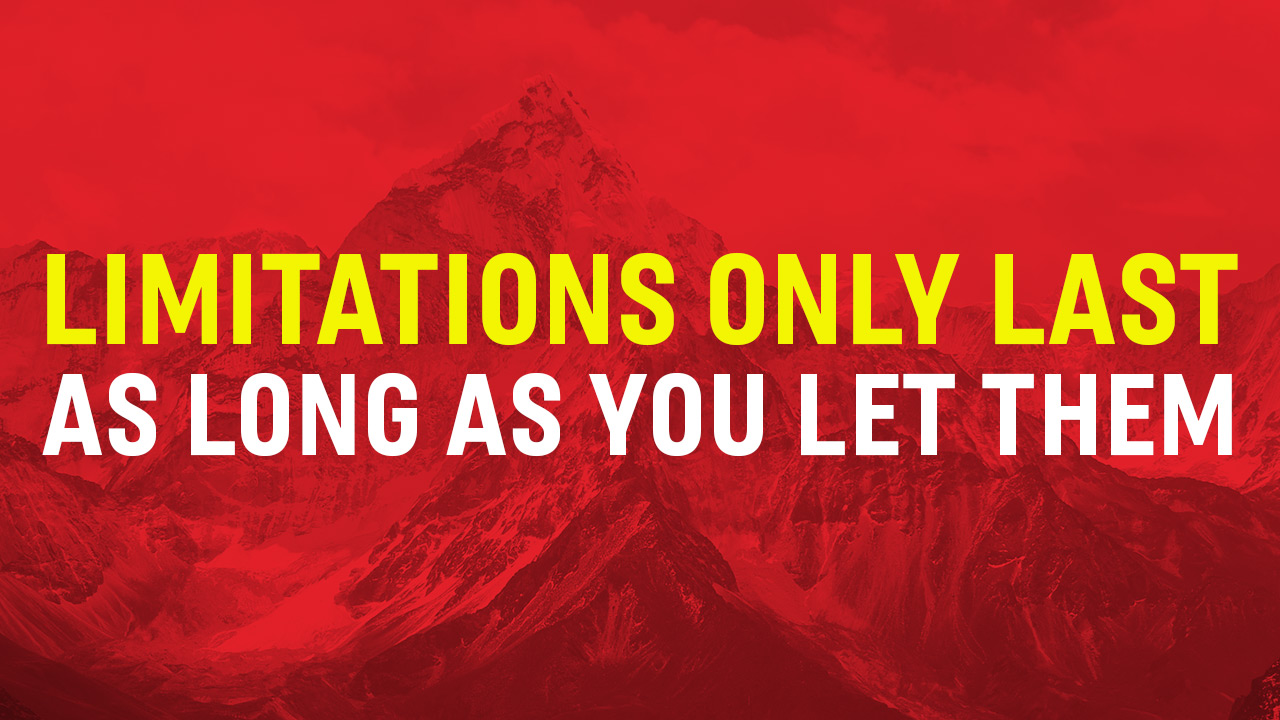 Limitations Only Last as Long as You Let Them